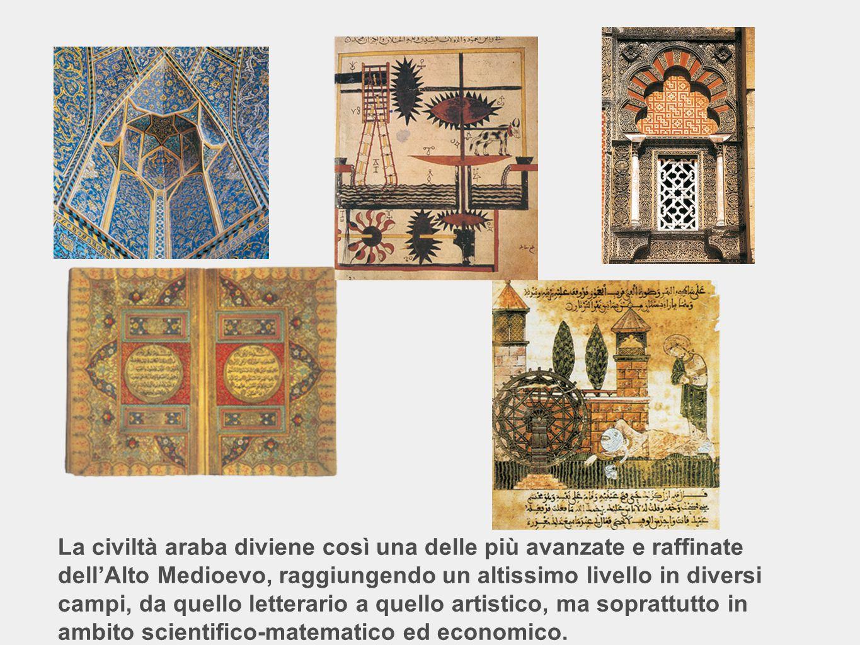 La civiltà araba diviene così una delle più avanzate e raffinate dell'Alto Medioevo, raggiungendo un altissimo livello in diversi campi, da quello letterario a quello artistico, ma soprattutto in ambito scientifico-matematico ed economico.