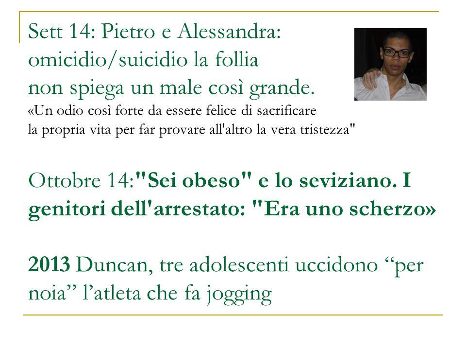 Sett 14: Pietro e Alessandra: omicidio/suicidio la follia non spiega un male così grande.
