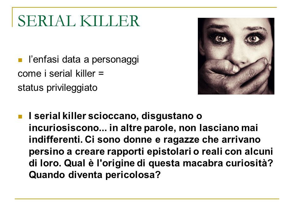 SERIAL KILLER l'enfasi data a personaggi come i serial killer =