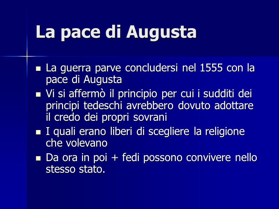 La pace di Augusta La guerra parve concludersi nel 1555 con la pace di Augusta.