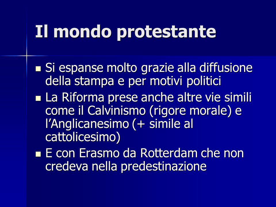 Il mondo protestante Si espanse molto grazie alla diffusione della stampa e per motivi politici.