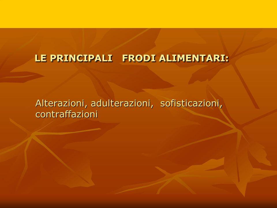 LE PRINCIPALI FRODI ALIMENTARI: Alterazioni, adulterazioni, sofisticazioni, contraffazioni