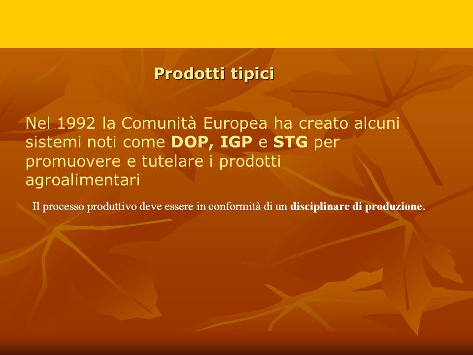 Prodotti tipici Nel 1992 la Comunità Europea ha creato alcuni sistemi noti come DOP, IGP e STG per promuovere e tutelare i prodotti agroalimentari.