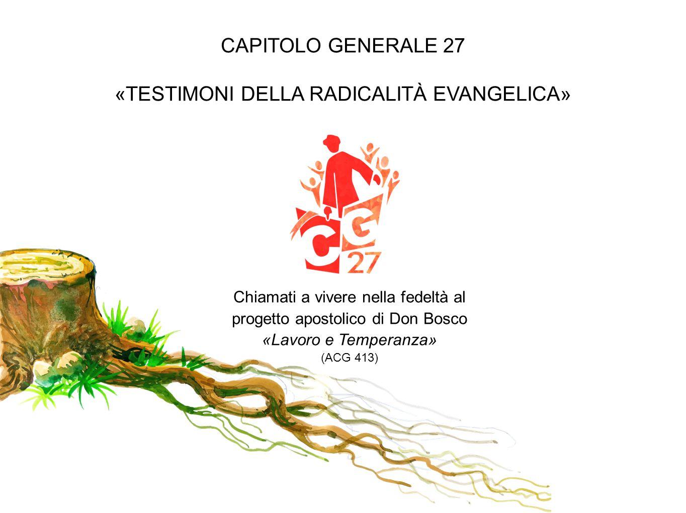 CAPITOLO GENERALE 27 «TESTIMONI DELLA RADICALITÀ EVANGELICA»