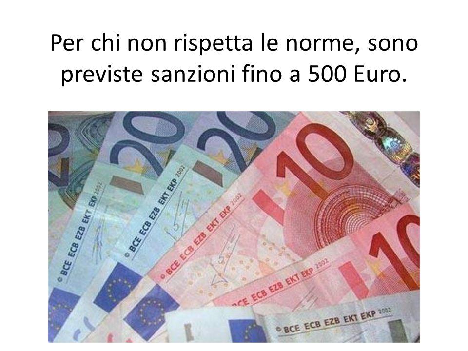 Per chi non rispetta le norme, sono previste sanzioni fino a 500 Euro.