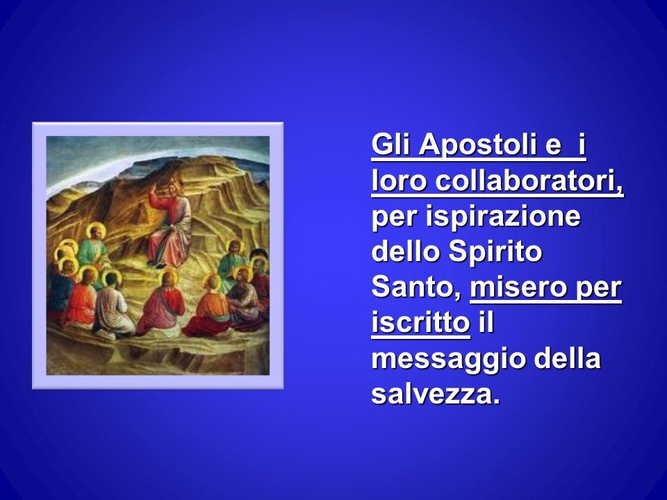 Gli Apostoli e i loro collaboratori, per ispirazione dello Spirito Santo, misero per iscritto il messaggio della salvezza.
