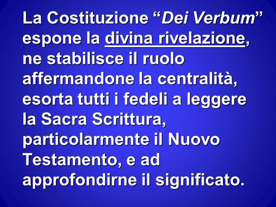 La Costituzione Dei Verbum espone la divina rivelazione, ne stabilisce il ruolo affermandone la centralità, esorta tutti i fedeli a leggere la Sacra Scrittura, particolarmente il Nuovo Testamento, e ad approfondirne il significato.