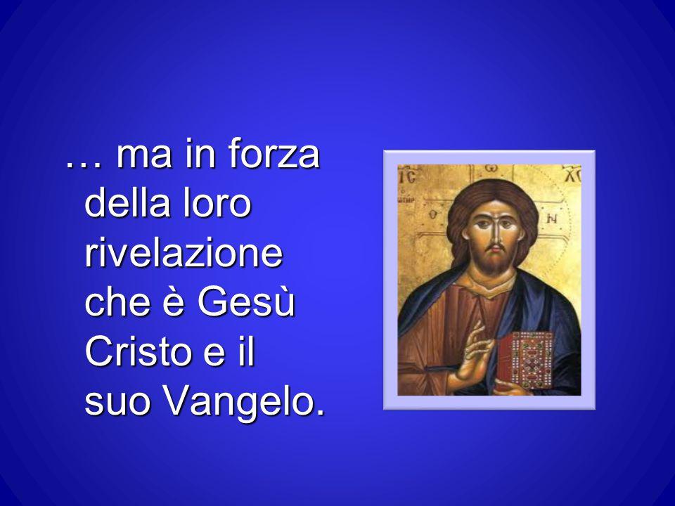 … ma in forza della loro rivelazione che è Gesù Cristo e il suo Vangelo.