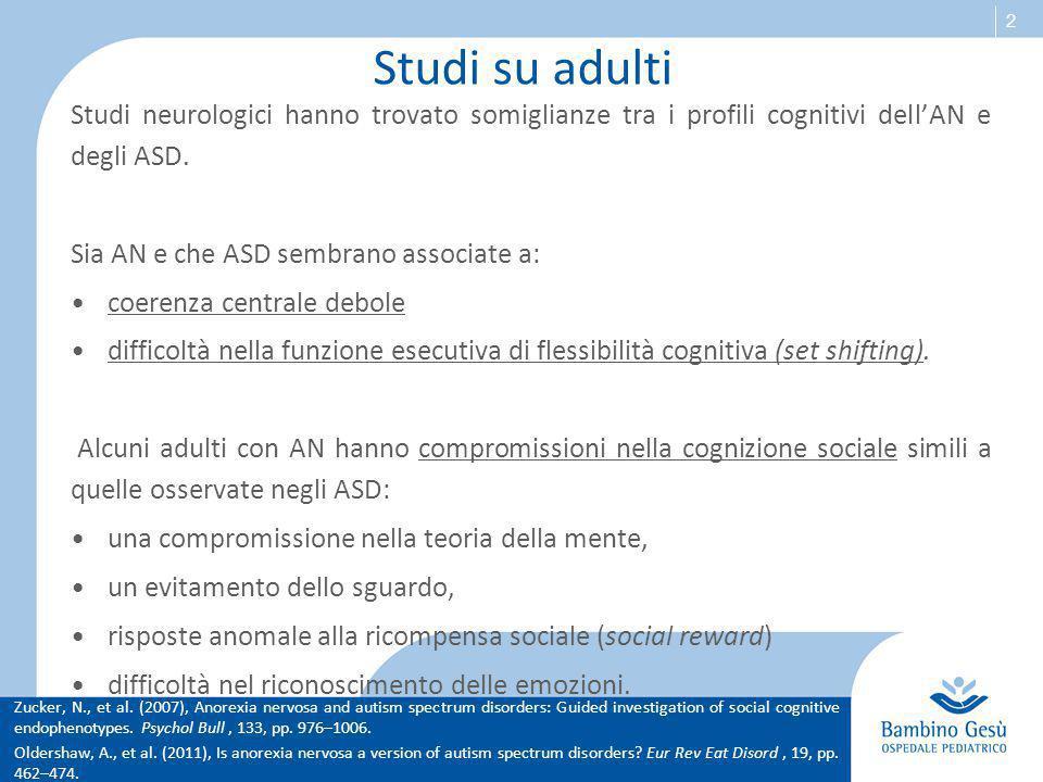 Studi su adulti Studi neurologici hanno trovato somiglianze tra i profili cognitivi dell'AN e degli ASD.
