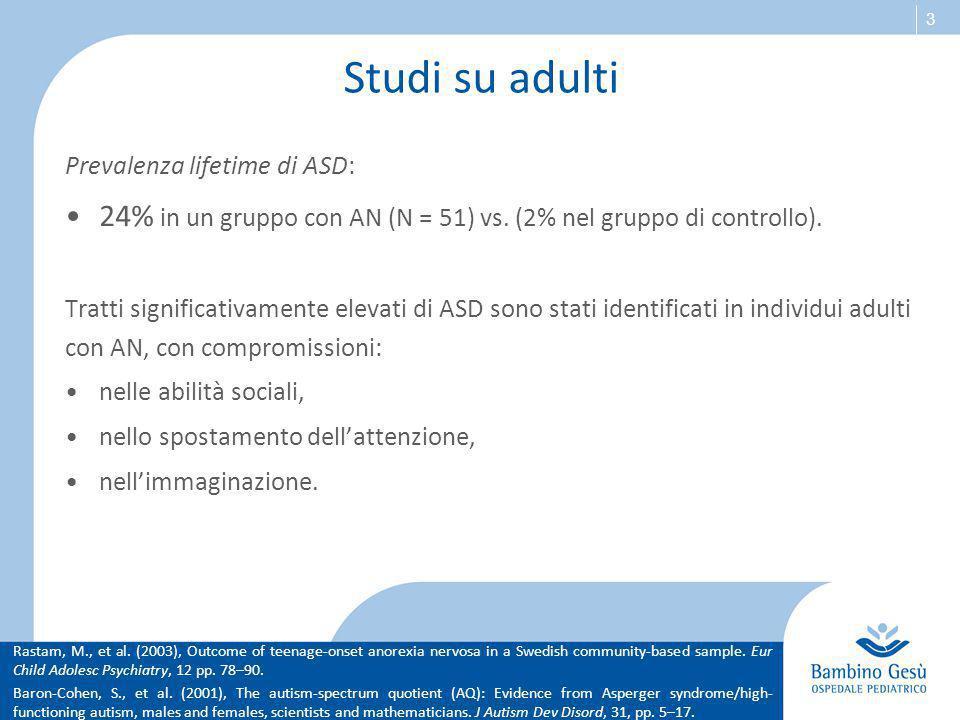Studi su adulti Prevalenza lifetime di ASD: 24% in un gruppo con AN (N = 51) vs. (2% nel gruppo di controllo).