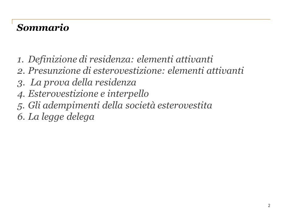 Sommario Definizione di residenza: elementi attivanti. Presunzione di esterovestizione: elementi attivanti.