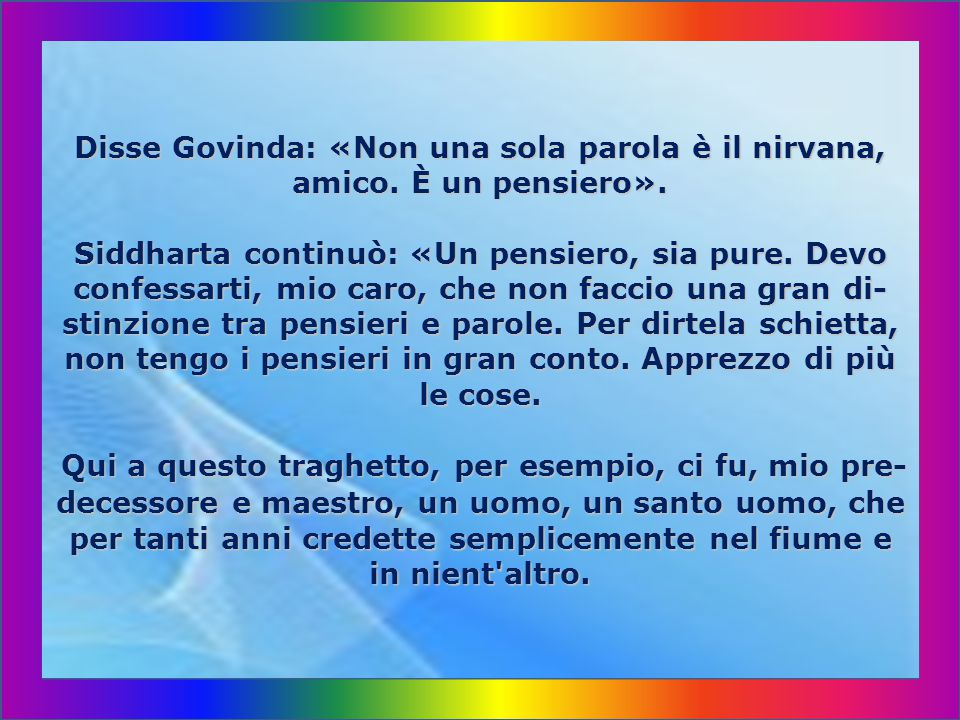 Disse Govinda: «Non una sola parola è il nirvana, amico.