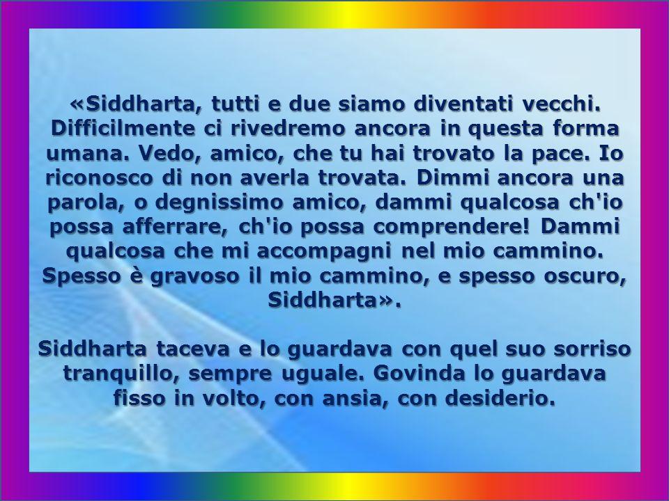 «Siddharta, tutti e due siamo diventati vecchi