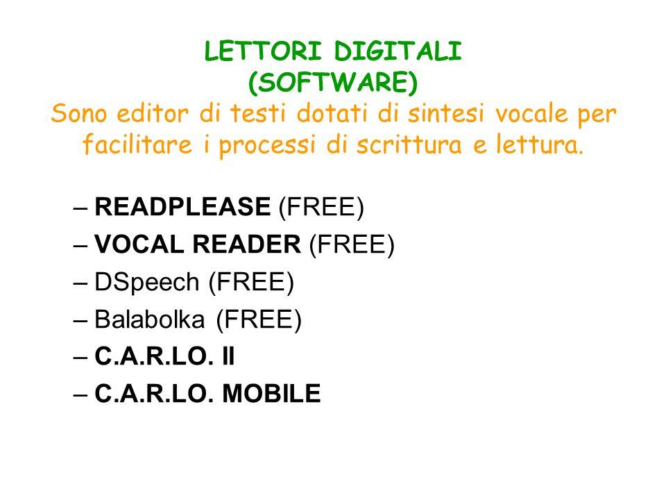 LETTORI DIGITALI (SOFTWARE) Sono editor di testi dotati di sintesi vocale per facilitare i processi di scrittura e lettura.