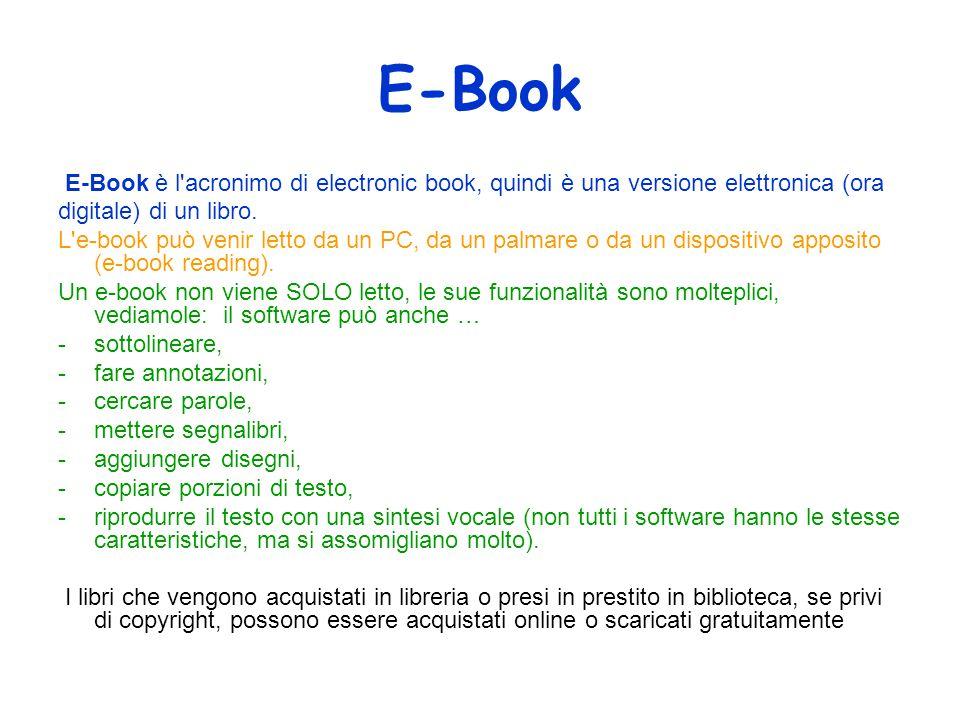 E-Book E-Book è l acronimo di electronic book, quindi è una versione elettronica (ora. digitale) di un libro.
