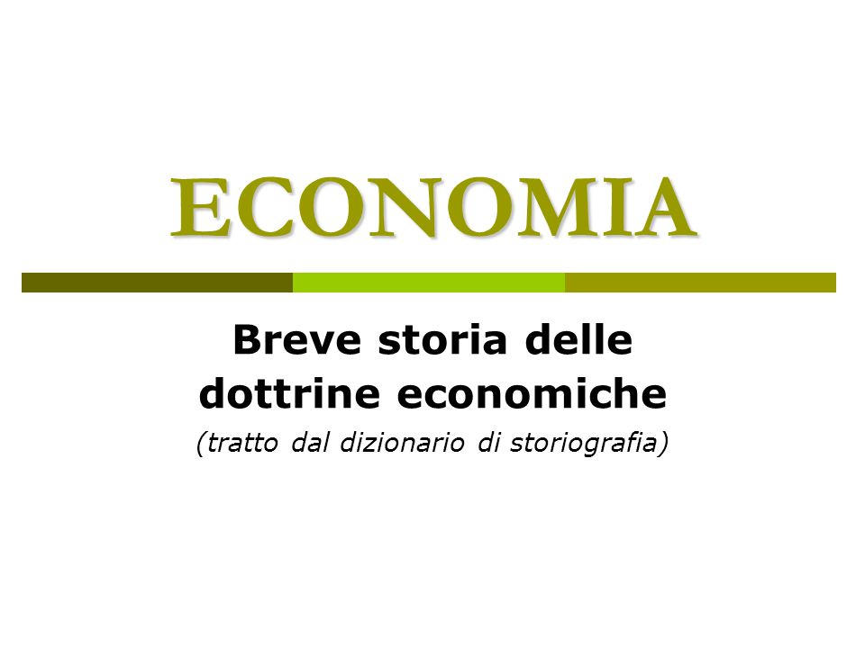 ECONOMIA Breve storia delle dottrine economiche (tratto dal dizionario di storiografia)