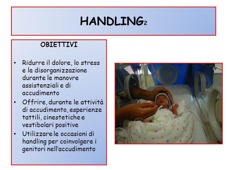 HANDLING2 OBIETTIVI. Ridurre il dolore, lo stress e la disorganizzazione durante le manovre assistenziali e di accudimento.