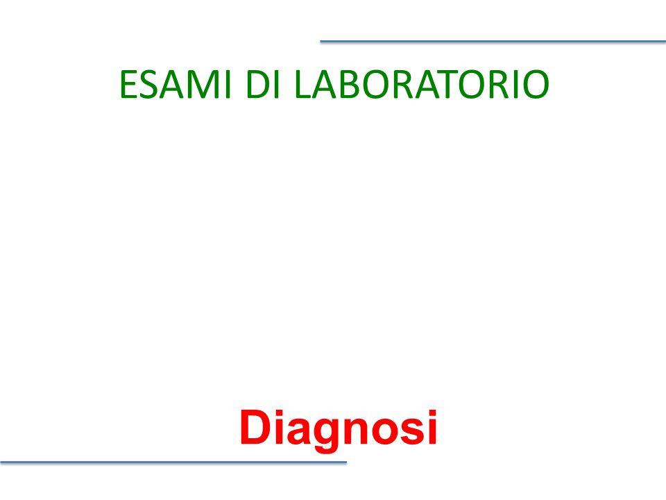 ESAMI DI LABORATORIO Diagnosi