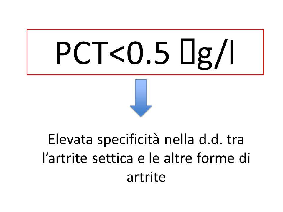 PCT<0.5 μg/l Elevata specificità nella d.d. tra l'artrite settica e le altre forme di artrite