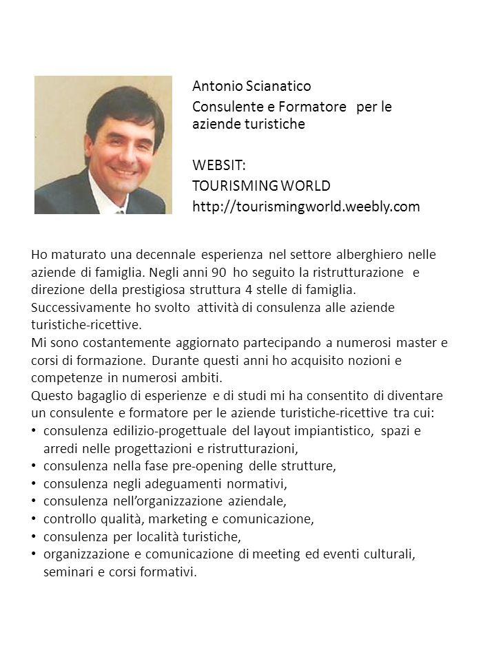 Antonio Scianatico Consulente e Formatore per le aziende turistiche WEBSIT: TOURISMING WORLD http://tourismingworld.weebly.com
