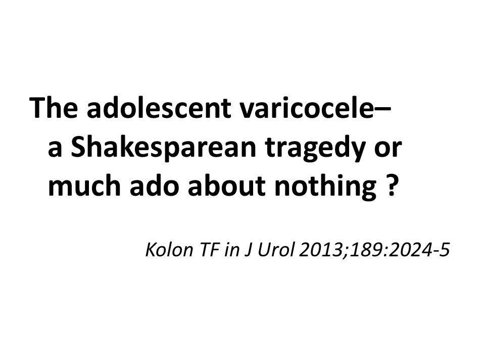 The adolescent varicocele– a Shakesparean tragedy or much ado about nothing