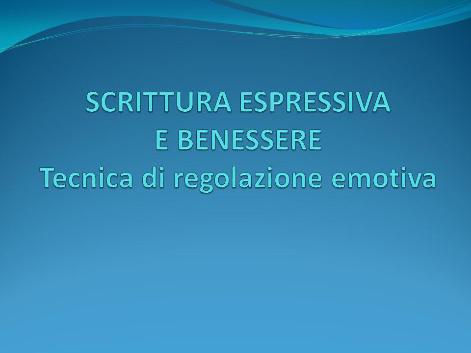 SCRITTURA ESPRESSIVA E BENESSERE Tecnica di regolazione emotiva