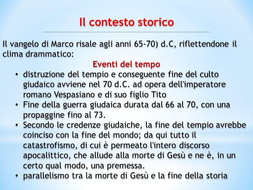 Il contesto storico Il vangelo di Marco risale agli anni 65-70) d.C, riflettendone il clima drammatico: