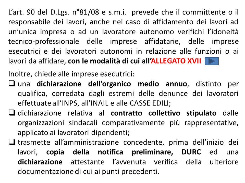L'art. 90 del D.Lgs. n°81/08 e s.m.i. prevede che il committente o il responsabile dei lavori, anche nel caso di affidamento dei lavori ad un'unica impresa o ad un lavoratore autonomo verifichi l'idoneità tecnico-professionale delle imprese affidatarie, delle imprese esecutrici e dei lavoratori autonomi in relazione alle funzioni o ai lavori da affidare, con le modalità di cui all'ALLEGATO XVII
