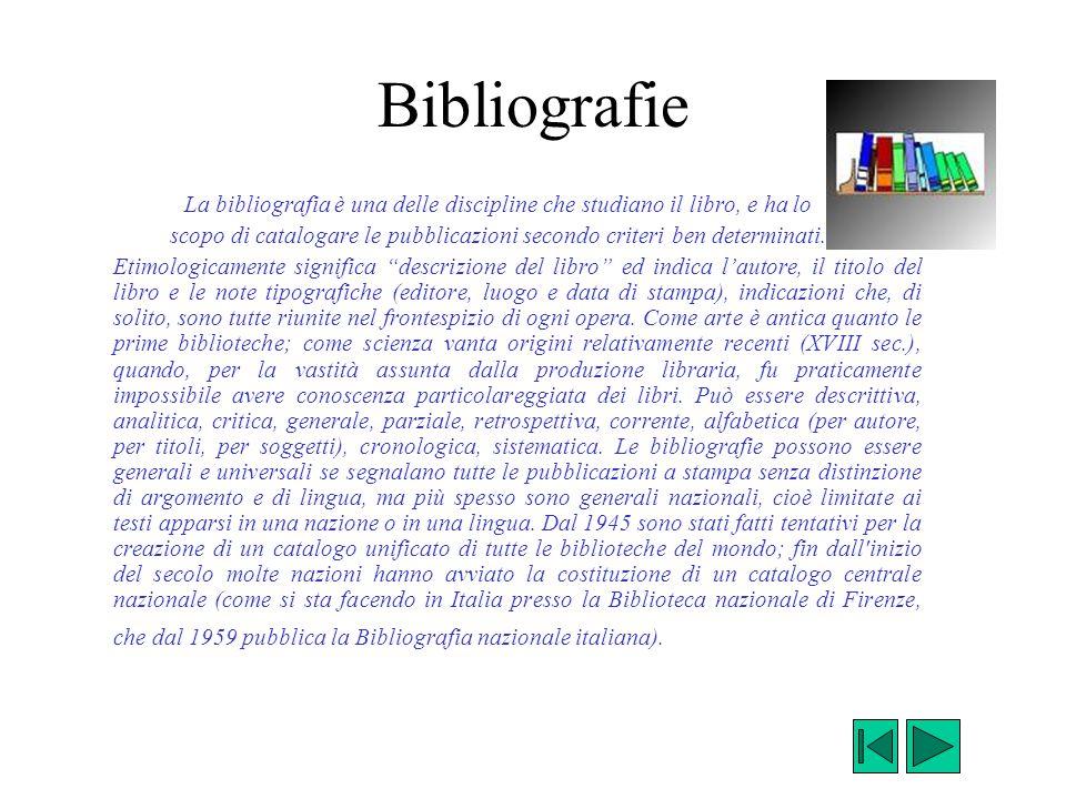 Bibliografie La bibliografia è una delle discipline che studiano il libro, e ha lo.