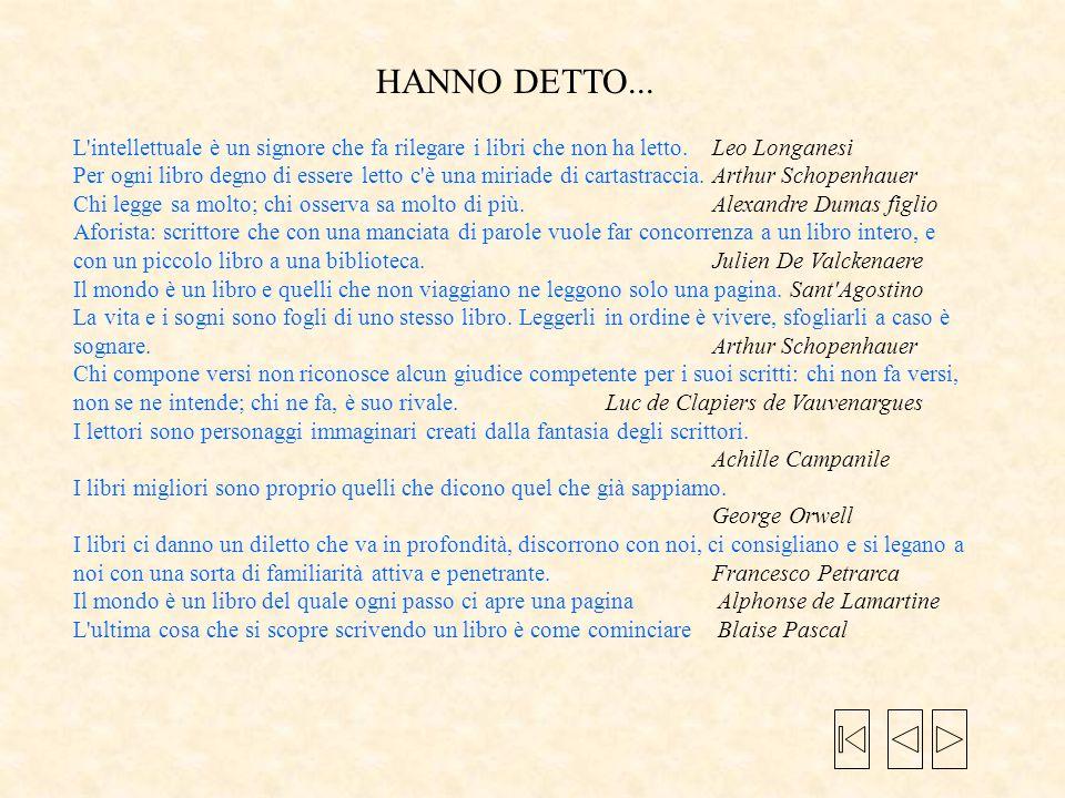 HANNO DETTO... L intellettuale è un signore che fa rilegare i libri che non ha letto. Leo Longanesi.
