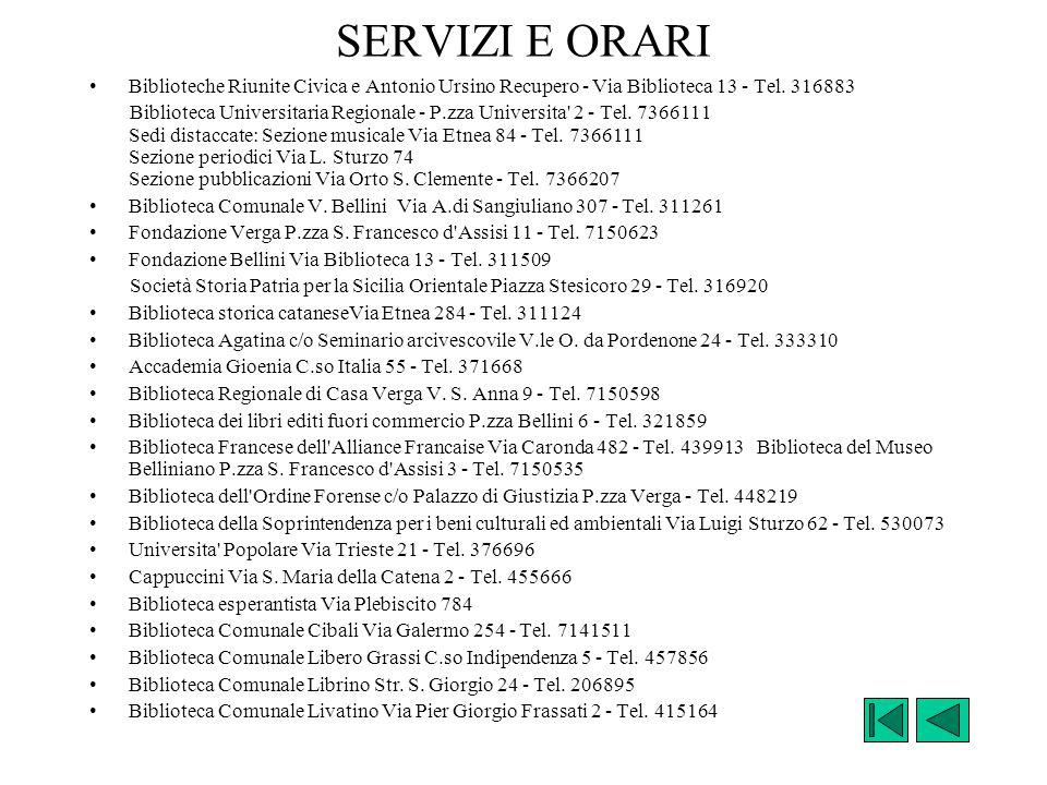 SERVIZI E ORARI Biblioteche Riunite Civica e Antonio Ursino Recupero - Via Biblioteca 13 - Tel. 316883.