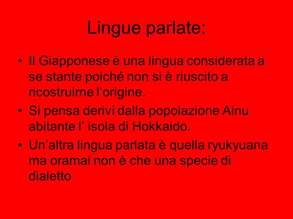 Lingue parlate: Il Giapponese è una lingua considerata a se stante poiché non si è riuscito a ricostruirne l'origine.