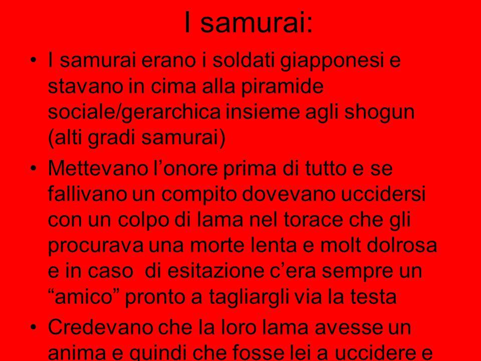 I samurai: I samurai erano i soldati giapponesi e stavano in cima alla piramide sociale/gerarchica insieme agli shogun (alti gradi samurai)