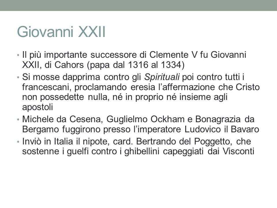 Giovanni XXII Il più importante successore di Clemente V fu Giovanni XXII, di Cahors (papa dal 1316 al 1334)
