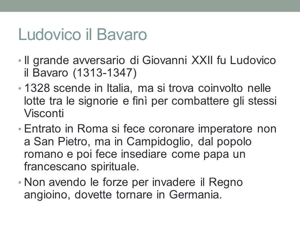 Ludovico il Bavaro Il grande avversario di Giovanni XXII fu Ludovico il Bavaro (1313-1347)