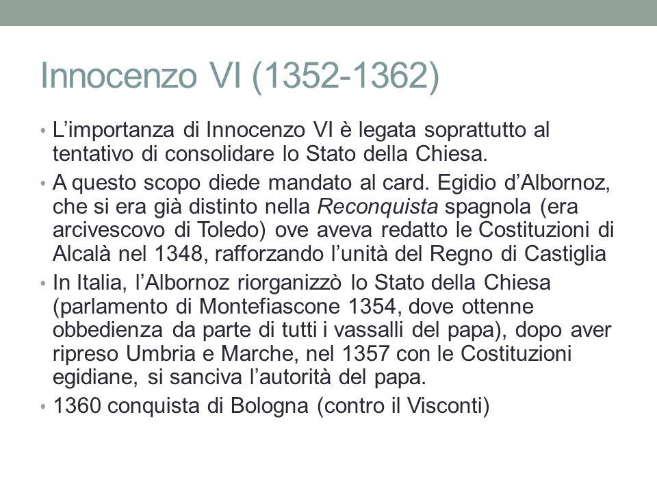 Innocenzo VI (1352-1362) L'importanza di Innocenzo VI è legata soprattutto al tentativo di consolidare lo Stato della Chiesa.