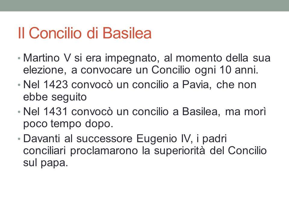 Il Concilio di Basilea Martino V si era impegnato, al momento della sua elezione, a convocare un Concilio ogni 10 anni.