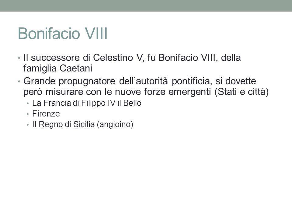 Bonifacio VIII Il successore di Celestino V, fu Bonifacio VIII, della famiglia Caetani.