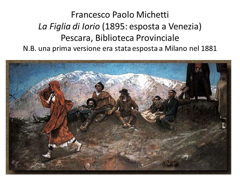 Francesco Paolo Michetti La Figlia di Iorio (1895: esposta a Venezia) Pescara, Biblioteca Provinciale N.B.