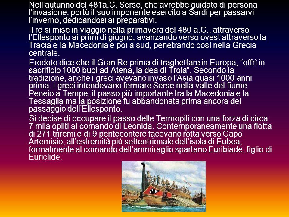 Nell'autunno del 481a.C. Serse, che avrebbe guidato di persona l'invasione, portò il suo imponente esercito a Sardi per passarvi l'inverno, dedicandosi ai preparativi.