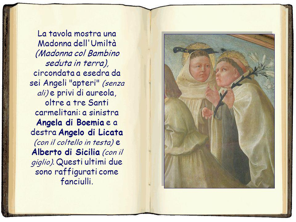 La tavola mostra una Madonna dell Umiltà (Madonna col Bambino seduta in terra), circondata a esedra da sei Angeli apteri (senza ali) e privi di aureola, oltre a tre Santi carmelitani: a sinistra Angela di Boemia e a destra Angelo di Licata (con il coltello in testa) e Alberto di Sicilia (con il giglio).