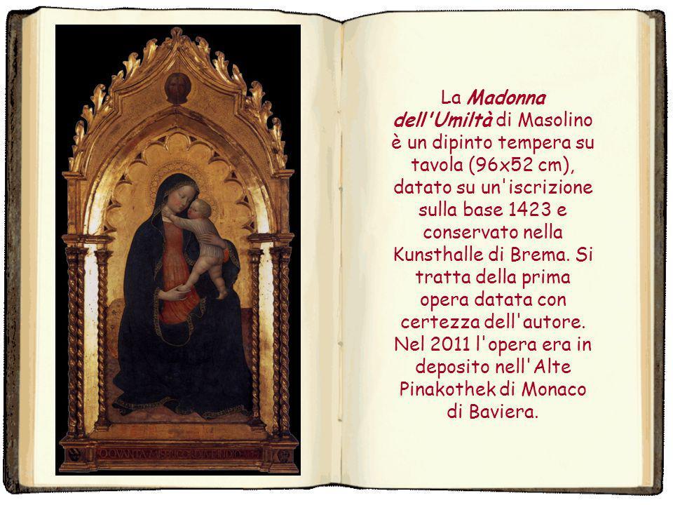 La Madonna dell Umiltà di Masolino è un dipinto tempera su tavola (96x52 cm), datato su un iscrizione sulla base 1423 e conservato nella Kunsthalle di Brema.