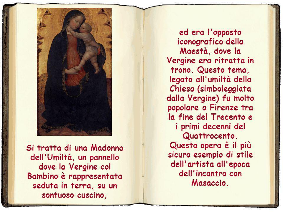 ed era l opposto iconografico della Maestà, dove la Vergine era ritratta in trono. Questo tema, legato all umiltà della Chiesa (simboleggiata dalla Vergine) fu molto popolare a Firenze tra la fine del Trecento e i primi decenni del Quattrocento.