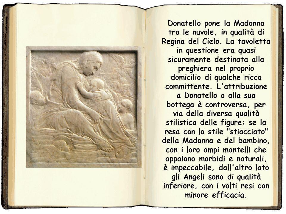 Donatello pone la Madonna tra le nuvole, in qualità di Regina del Cielo.