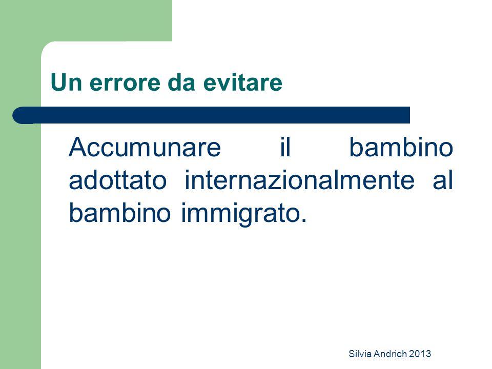 Un errore da evitare Accumunare il bambino adottato internazionalmente al bambino immigrato.