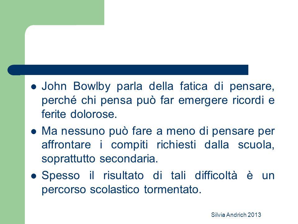 John Bowlby parla della fatica di pensare, perché chi pensa può far emergere ricordi e ferite dolorose.