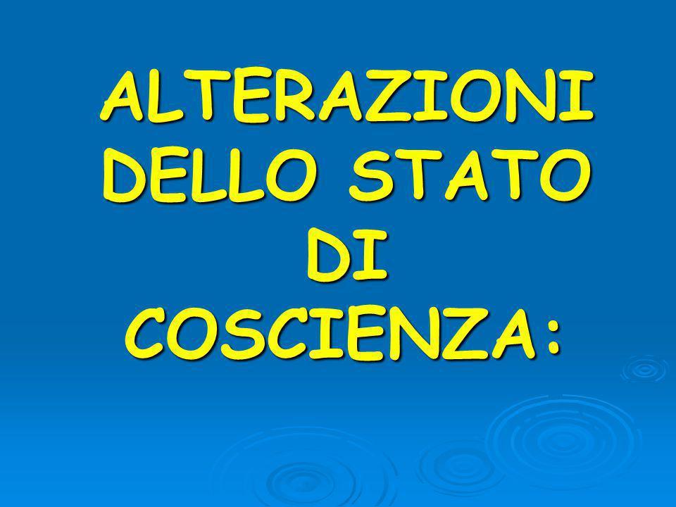 ALTERAZIONI DELLO STATO DI COSCIENZA: