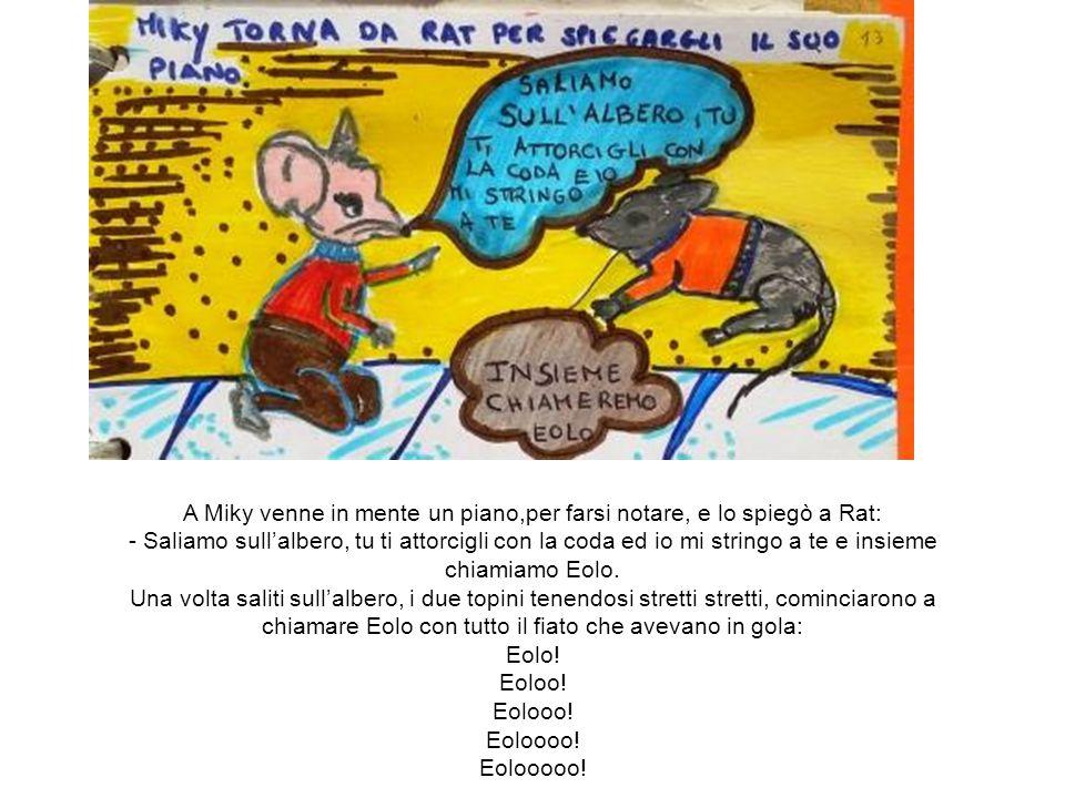 A Miky venne in mente un piano,per farsi notare, e lo spiegò a Rat: