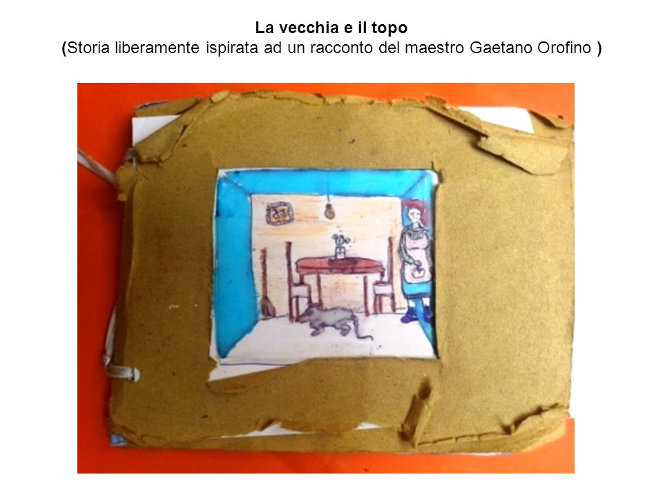La vecchia e il topo (Storia liberamente ispirata ad un racconto del maestro Gaetano Orofino )