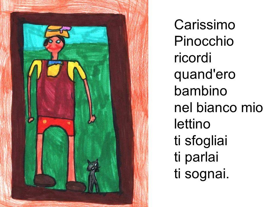 Carissimo Pinocchio ricordi quand ero bambino nel bianco mio lettino ti sfogliai ti parlai ti sognai.
